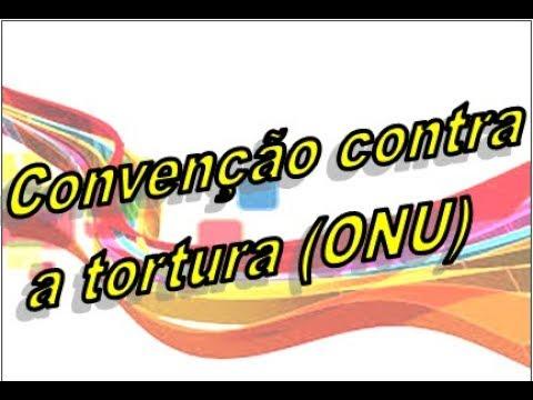 Convenção contra a Tortura e Outros Tratamentos ou Penas Cruéis, Desumanos ou Degradantes