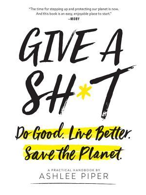 Give a Sht Do Good Live Better Save the Planet