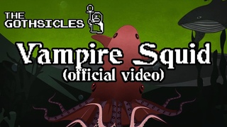 The Gothsicles - Vampire Squid (official music video)