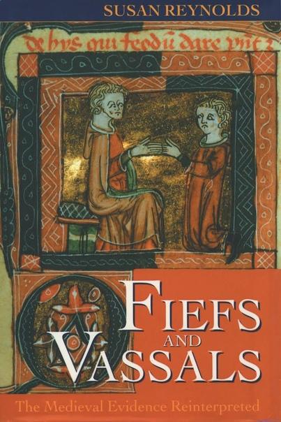 Fiefs and Vassals  The Medieval Evidence Reinterpreted (1994)
