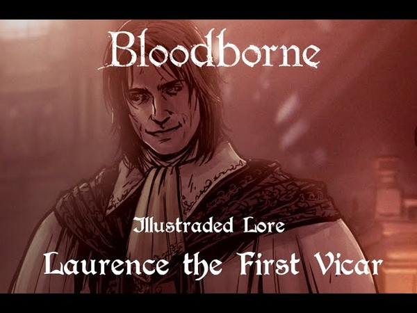 Bloodborne Illustrated Lore Laurence the First Vicar