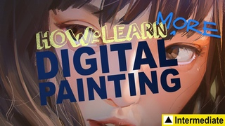 How to Learn MORE Digital Painting (Intermediate)