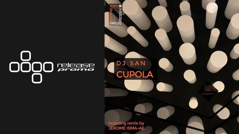 DJ SAN Cupola Jerome Isma Ae Remix Transpecta