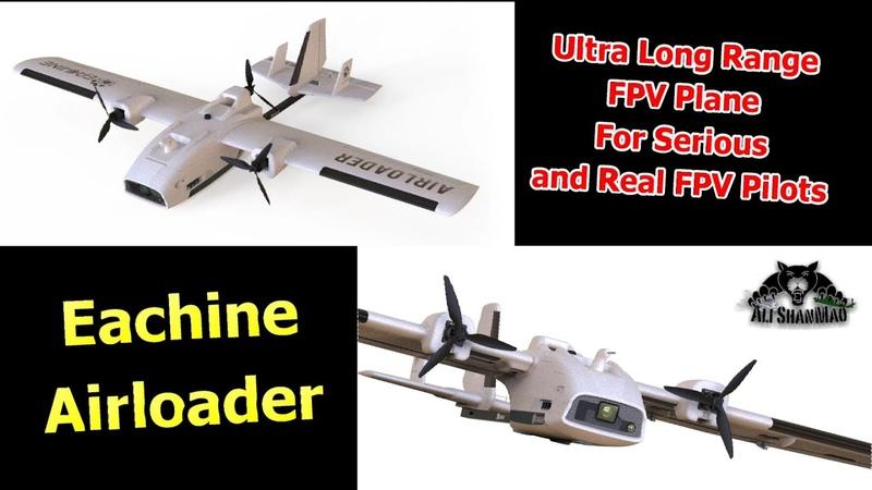 Introducing Eachine Airloader Ultra Long Range FPV Aircraft