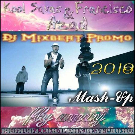 Azad feat. Kool Savas Francisco - Fly Away (Mixbeat Mash-Up)
