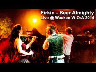 FIRKIN - Beer Almighty - Live @ Wacken W:O:A 2014