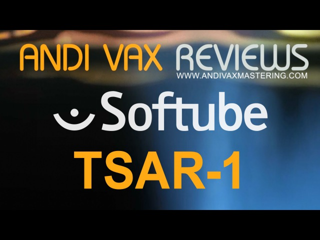 ANDI VAX REVIEWS 011 Softube TSAR 1