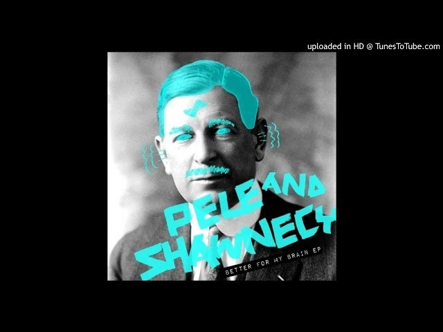Pele Shawnecy Better For My Brain Original Mix