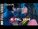 Ik Pal Yahi FULL VIDEO Song Mithoon Creature 3D Bipasha Basu Imran Abbas Naqvi