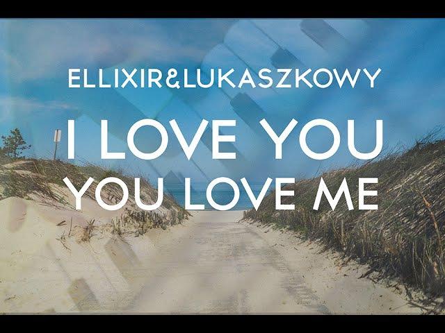 ELLIXIR LUKASZKOWY I Love You You Love Me Oficjalny teledysk 2016