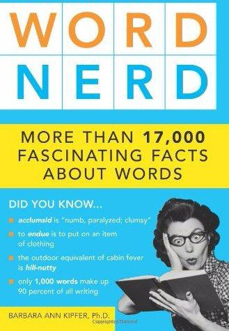 Word Nerd More than 17-000 Fascinating Facts about Words