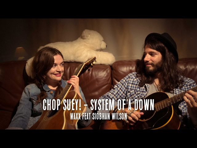 Waxx Chop Suey cover Feat Siobhan Wilson