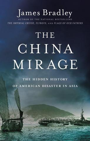 The China Mirage: The Hidden History of American Disaster in Asia - James D. Bradley