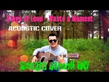 Kings of Leon - Waste a Moment (acoustic cover)