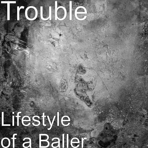 Trouble альбом Lifestyle of a Baller