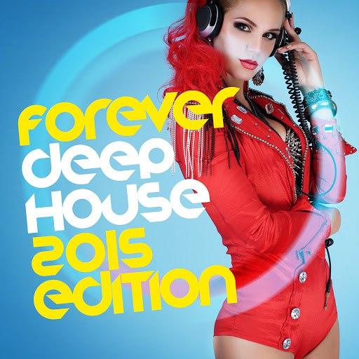 Deep House альбом Forever Deep House: 2015 Edition