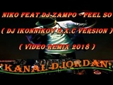 Niko feat Dj Zampo - Feel So ( Dj Ikonnikov E.x.c Version )( Video Remix 2018 )