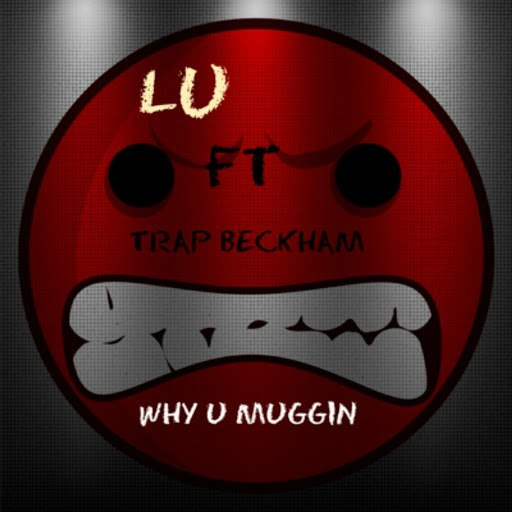 LU альбом Why U Muggin (feat. Trap Beckham)