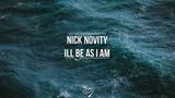 Nick Novity - Ill Be As I Am
