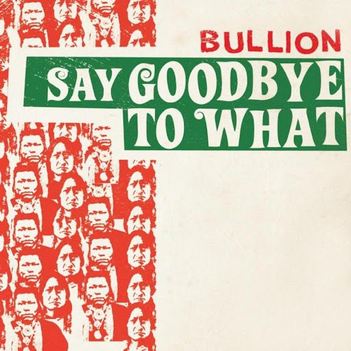 BULLION альбом Say Goodbye To What