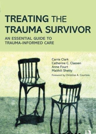 Treating the Trauma Survivor An Essential Guide to Trauma-Informed Care