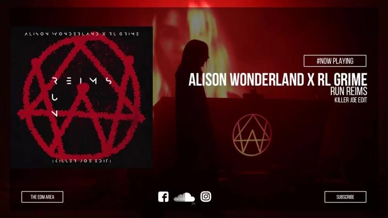 Alison Wonderland X RL Grime - Run Reims (Killer Joe Edit)