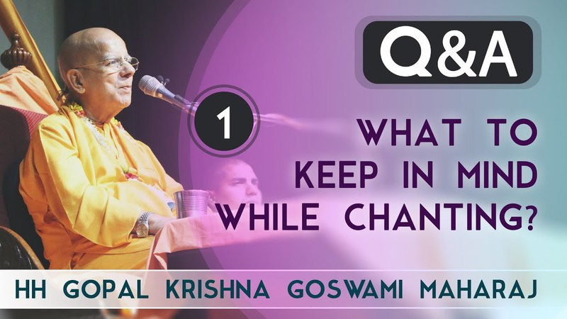What to keep in mind while chanting? | QA VIPLAVA | HH Gopal Krishna Goswami Maharaj