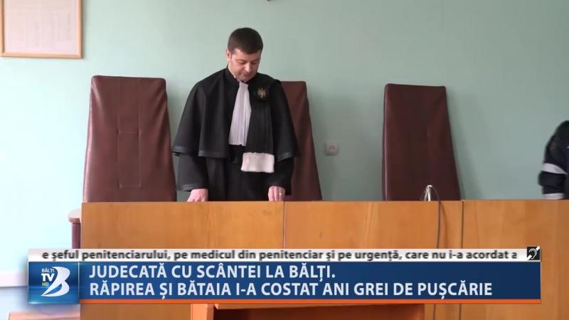 JUDECATĂ CU SCÂNTEI LA BĂLȚI RĂPIREA ȘI BĂTAIA I A COSTAT ANI GREI DE PUȘCĂRIE