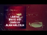 LOATHE - WHITE HOT - Instrumental Cover By Alan Malcolm