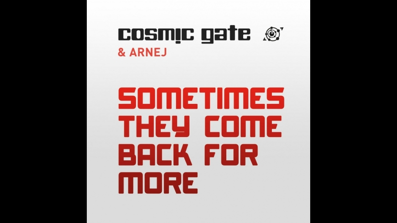 Cosmic Gate Arnej - Sometimes They Come Back For More
