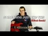 Something just like this - The Chainsmokers &amp Coldplay - R3HAB REMIX (Guitar Remix).