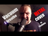 Vacuum – I Breathe | Metal cover by Pushnoy
