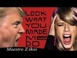Trump Sings Look What You Made Me Do by Taylor Swift NOW ON iTUNES
