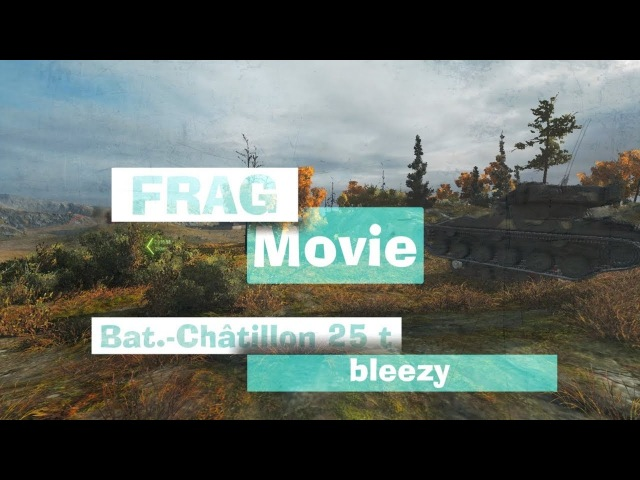 Frag Movie Bat Châtillon 25 t ▪ bleezy World Of Tanks