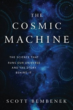 The Cosmic Machine The Science That Runs Our Universe and the Story Behind It