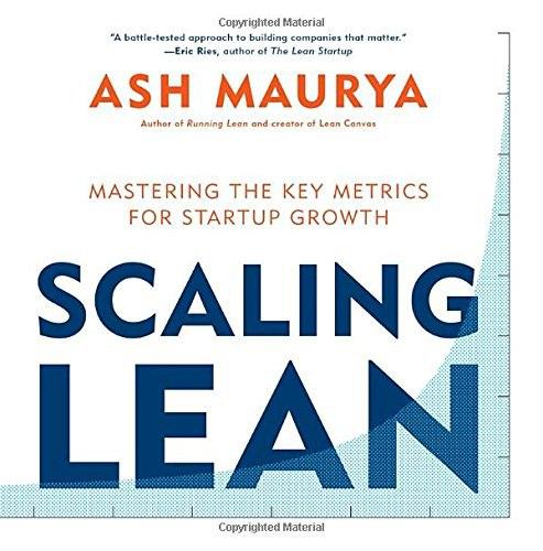 Ash Maurya - Scaling Lean  Mastering the Key Metrics for Startup Growth (2