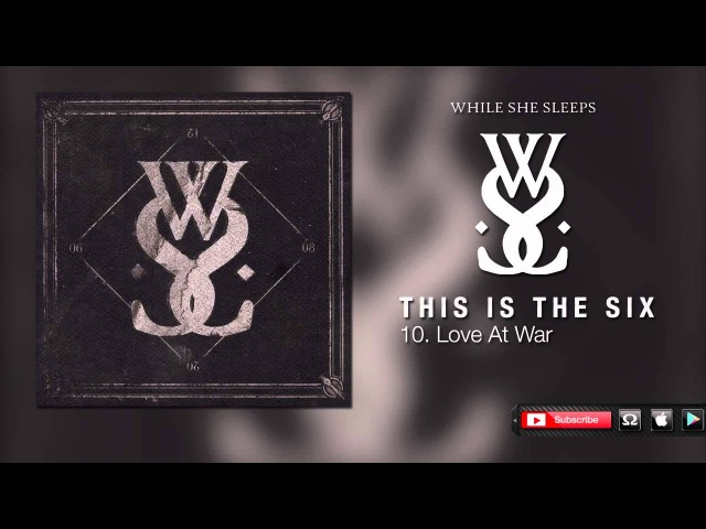 While She Sleeps - Love At War (This is the Six)