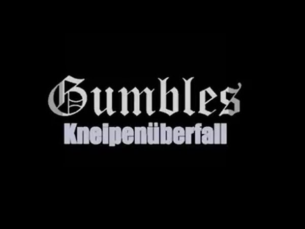 Gumbles - Kneipenüberfall