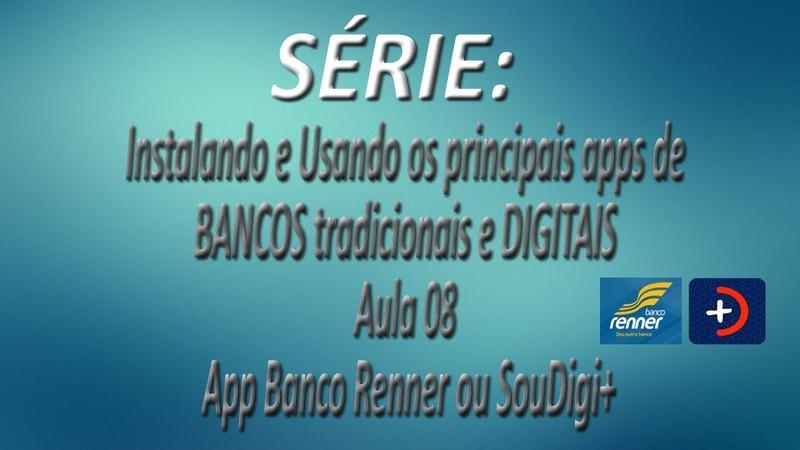 Série - Instalando e Usando os apps de BANCOS tradicionais e DIGITAIS |Aula 08| App Banco Renner