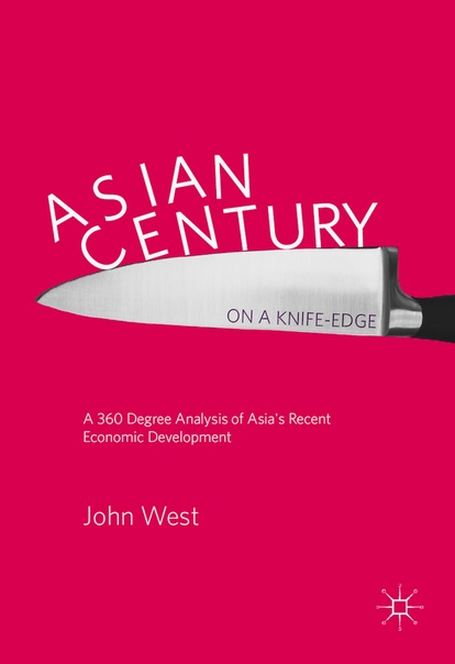 Asian Century on a Knife-edge A 360 Degree Analysis of Asia 39 s Recent Economic Development