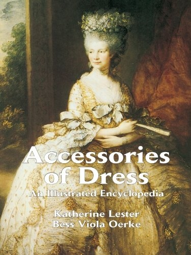 Accessories of Dress An Illustrated Encyclopedia