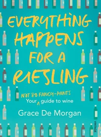 Everything Happens for a Riesling - Grace De Morgan
