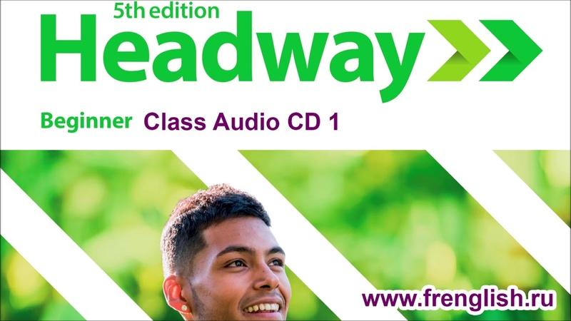 Headway 5 edition Beginner Class Audio CD1 frenglish ru