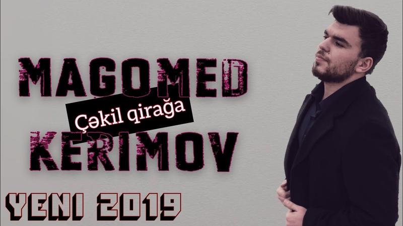 Magomed Kerimov - Cekil qiraga (YENI 2019)