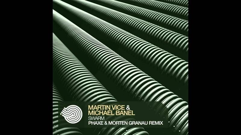 Martin Vice Michael Banel Swarm Phaxe Morten Granau Remix