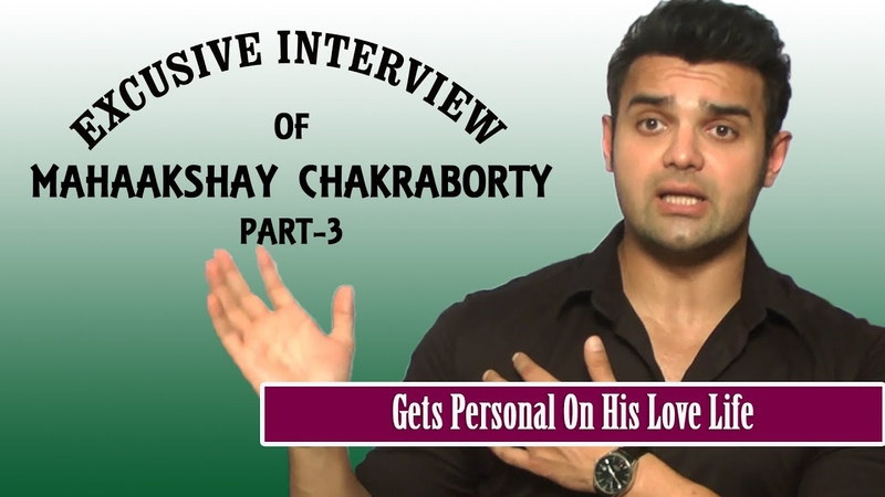 Exclusive Interview Of Actor Mahaakshay Chakroborty Gets Personal On His Love Life