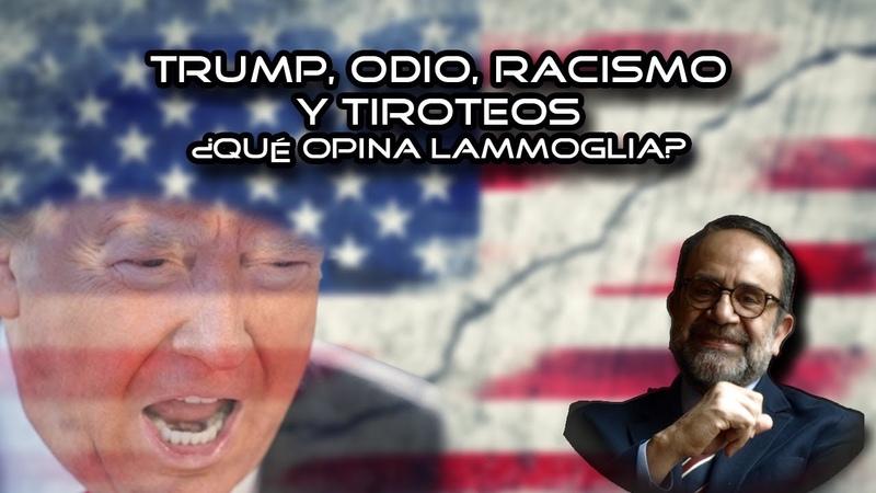 Trump odio racismo y tiroteos ¿Qué opina Lammoglia EnContacto con Rubén Luengas