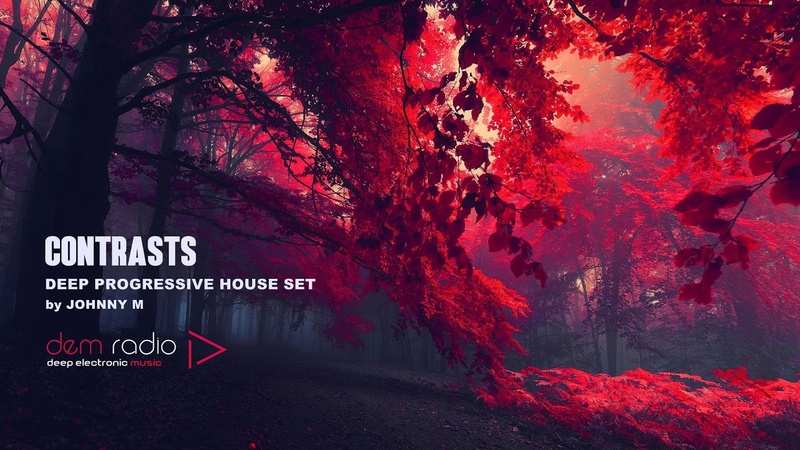 Contrasts   Deep Progressive House Set   2018 Mixed By Johnny M   DEM Radio Podcast