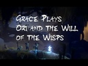 Grace Plays Ori and the Will of the Wisps part 2