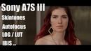 Sony A7S III - First Look: Skintones, LOGLUT, 100 fps, IBIS, Autofocus, Picture Profles ...
